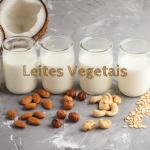 Como escolher o melhor Leite Vegetal?